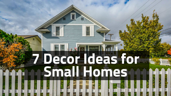 7 Decor Ideas for Small Homes smallhousedecor.com
